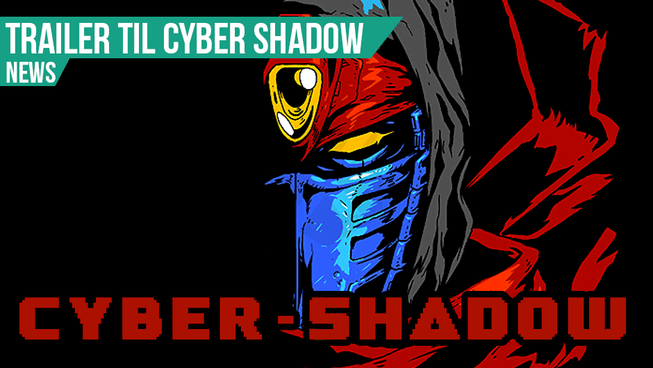 Trailer til Cyber Shadow