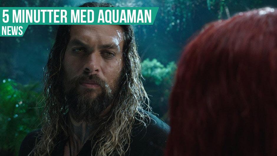 Aquaman redder verden i ny trailer