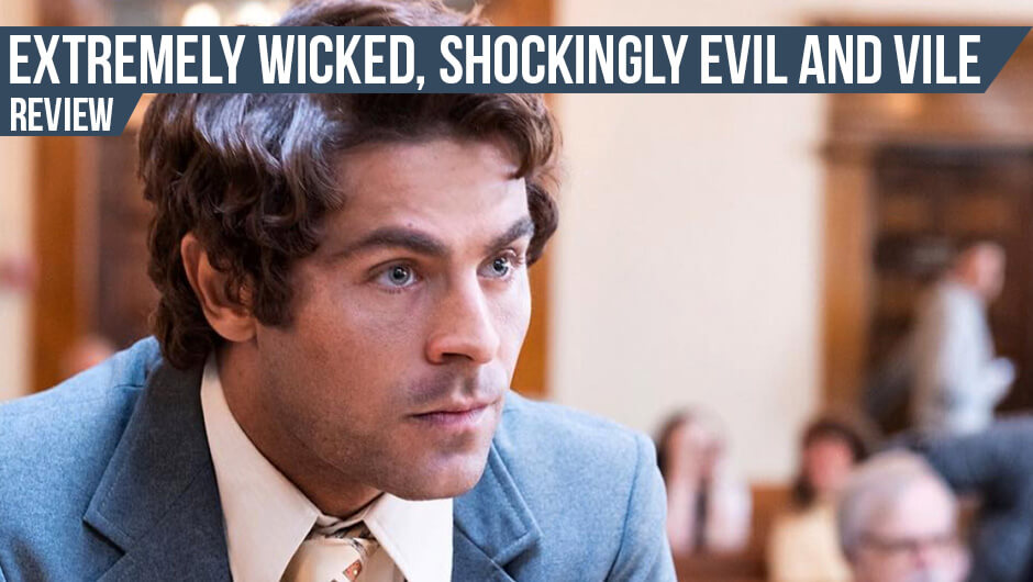 Filmanmeldelse: Extremely wicked, Shockingly evil and vile