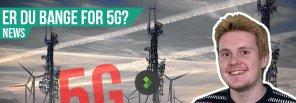 Hvem er bange for 5G ?